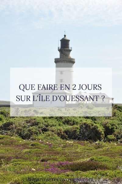 Que faire en 2 jours à Ouessant ? - Blog La Marinière en Voyage