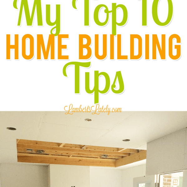 My Top 10 Home Building Tips