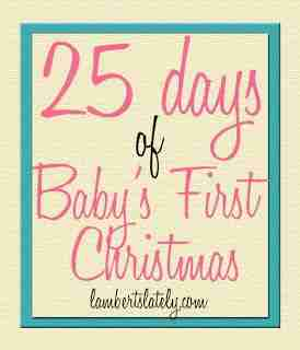 25 days of babys first christmasgreat list of ways to celebrate christmas