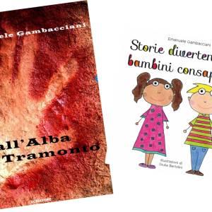 Storie divertenti per bambini consapevoli e Dall'Alba al Tramonto di Emanuele Gambacciani