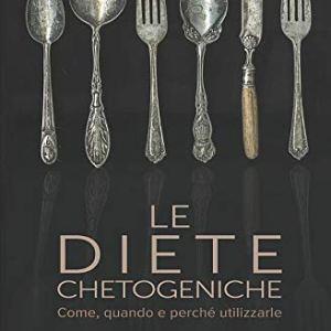 Le Diete Chetogeniche: Come, quando e perchè utilizzarle (Italiano) Copertina flessibile