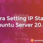 Cara Setting IP Address Ubuntu Server 20.04