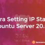 Cara Setting IP Address Ubuntu Server 20.04