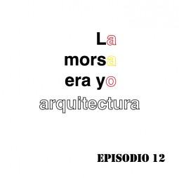LMEY-Arq Ep12: Buena arquitectura en España siglos XX-XXI