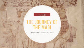 the journey of the magi by ts eliot - Best Christmas Stories