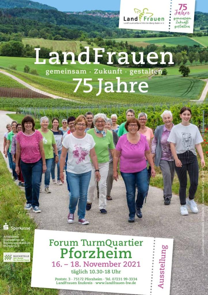 LandFrauen  gemeinsam * Zukunft gestalten 75 Jahre 16-18 November 2021 täglich von 10:30-18 Uhr  Forum Turm Quartier Pforzheim