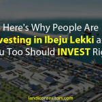 Here Are the Reasons You Should Invest in Ibeju Lekki Today - Landicon Realtors