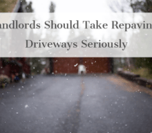 Why Landlords Should Take Repaving Their Driveways Seriously
