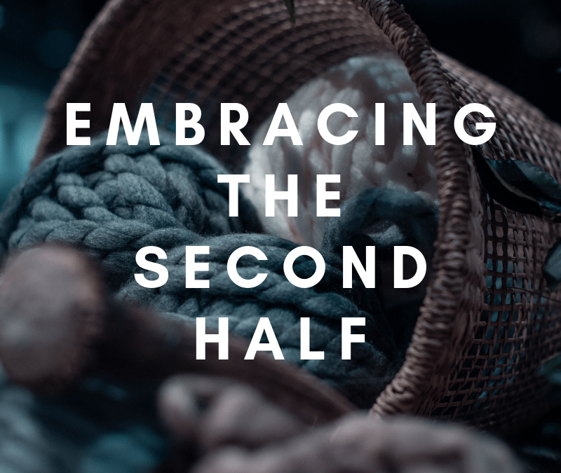 Embracing the Second Half