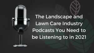 Lawncare and Landscaping Podcasts 2021