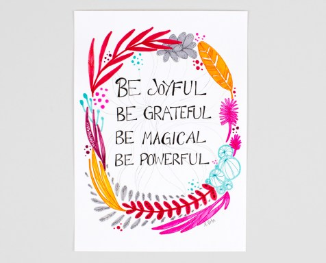 Be Joyful, Be Grateful, Be Magical, Be Powerful
