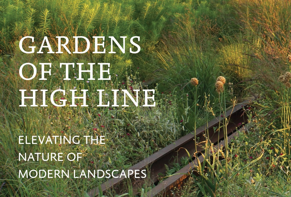 Book Review: Gardens of the High Line: Elevating the Nature of Modern Landscapes  by Piet Oudolf and Rick Darke