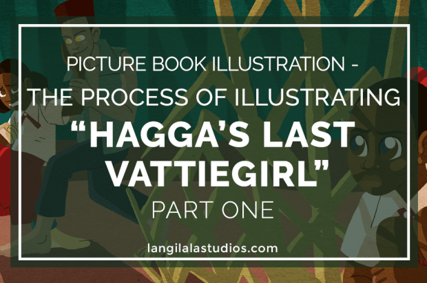 "Picture Book Illustration - The Process of Illustrating ""Hagga's Last Vattiegirl"" Pt. 1"