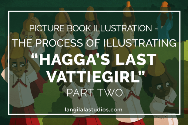 "Picture Book Illustration - The Process of Illustrating ""Hagga's Last Vattiegirl"" Pt. 2"