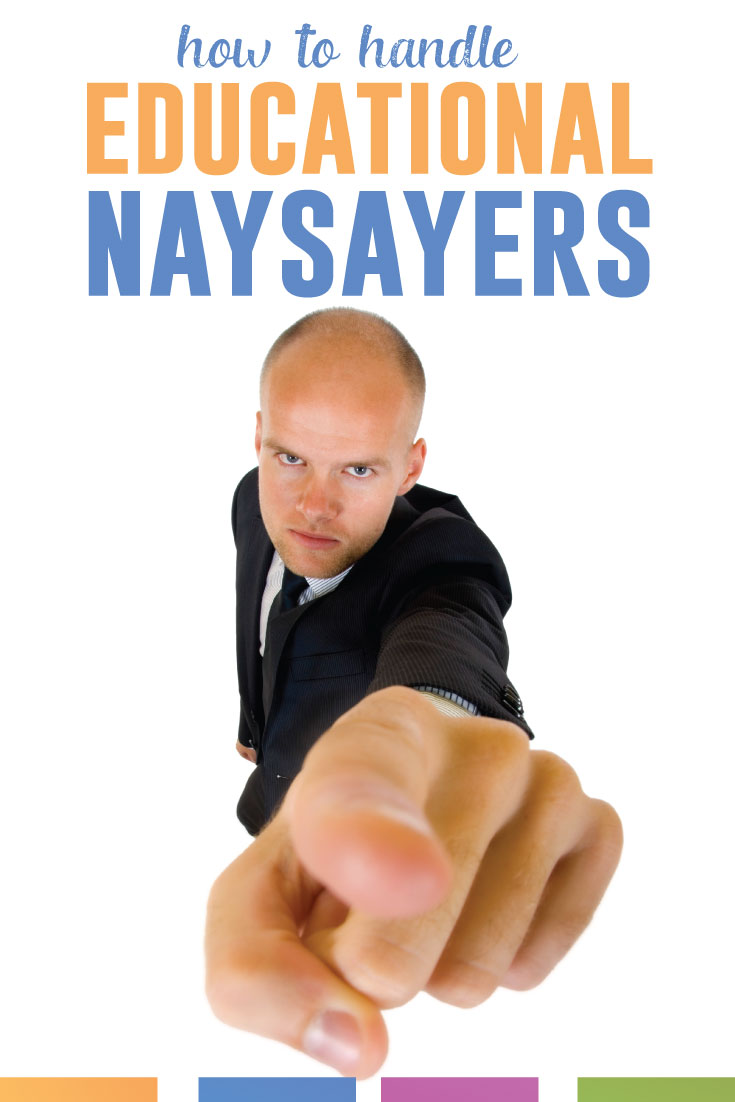 Educational naysayers get you down? As teachers, we will face angry people, people who are angry with education. Here's how to deal.