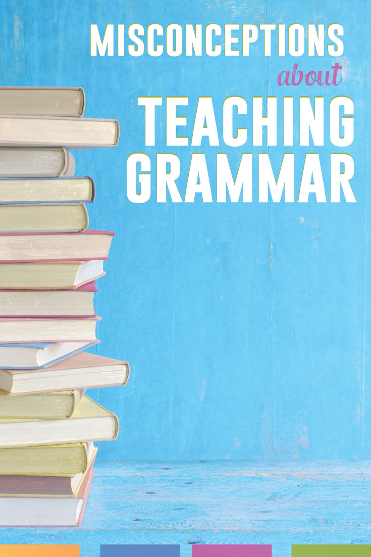Are you worried about teaching grammar because you've heard one of these misconceptions? If you wonder why grammar belongs in your curriculum, read this.