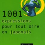 1001 expressions pour tout dire en japonais