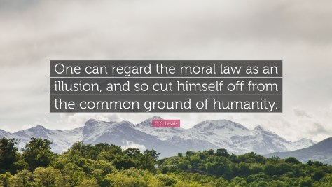 449866-C-S-Lewis-Quote-One-can-regard-the-moral-law-as-an-illusion-and-so.jpg