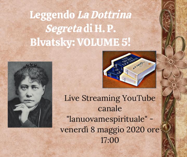 """Leggendo """"La Dottrina Segreta"""" di H. P. Blavatsky – volume 5 – Live Streaming YouTube (canale """"lanuovamespirituale"""") venerdì 8 maggio 2020 ore 17:00"""