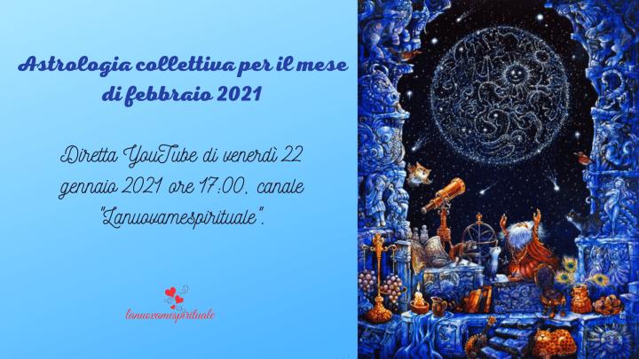 """ASTROLOGIA COLLETTIVA PER IL MESE DI FEBBRAIO 2021 – Live Streaming YouTube, canale """"lanuovamespirituale"""", venerdì 22 gennaio ore 17:00"""