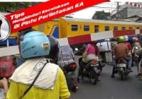 Tips menghindari kecelakaan di pintu perlintasan Kereta Api