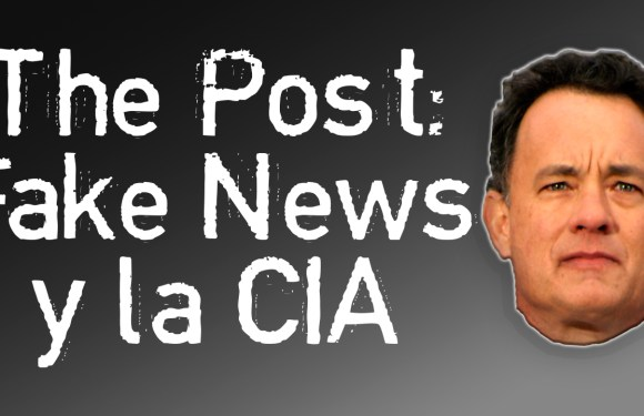 THE POST: FAKE NEWS Y LA CIA