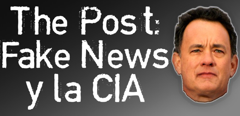THE POST: FAKE NEWS Y LA CIA