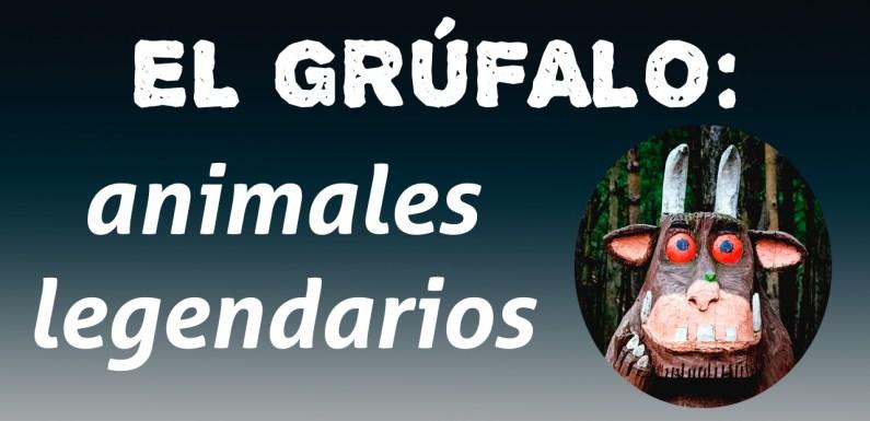 EL GRÚFALO: ANIMALES LEGENDARIOS