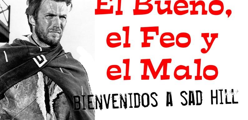 EL BUENO, EL FEO Y EL MALO: BIENVENIDOS A SAD HILL