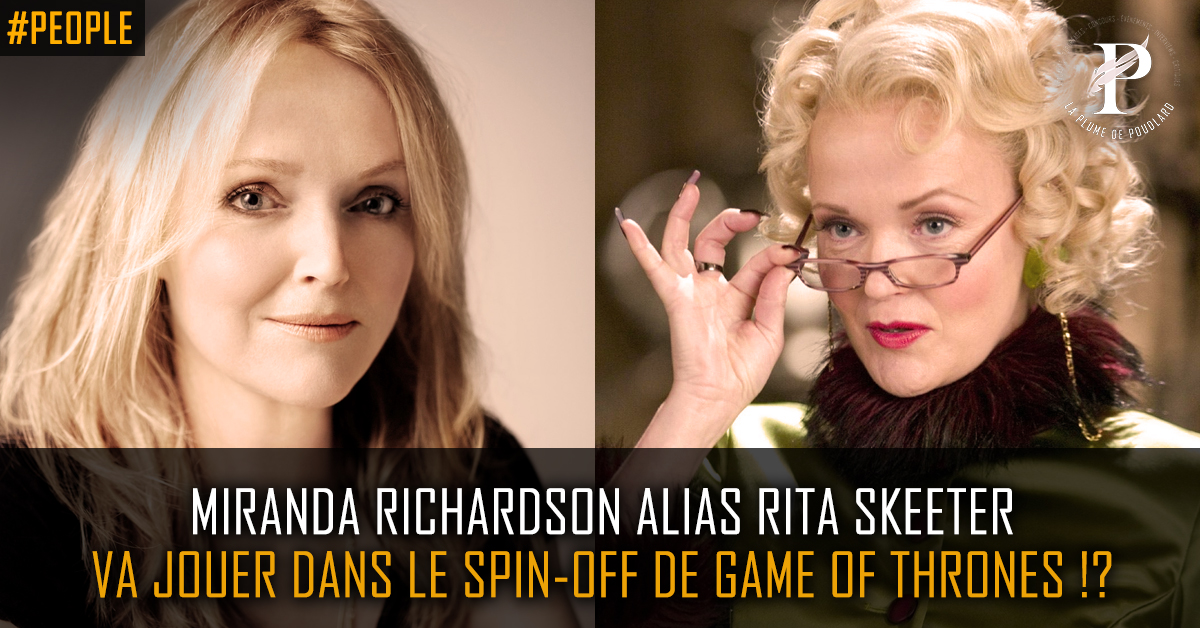 Miranda Richardson alias Rita Skeeter, rejoint le cast du spin-off de Game of Thrones !