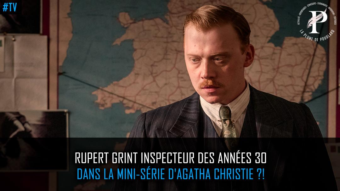 Rupert Grint inspecteur des années 30 dans la mini-série d'Agatha Christie ?!