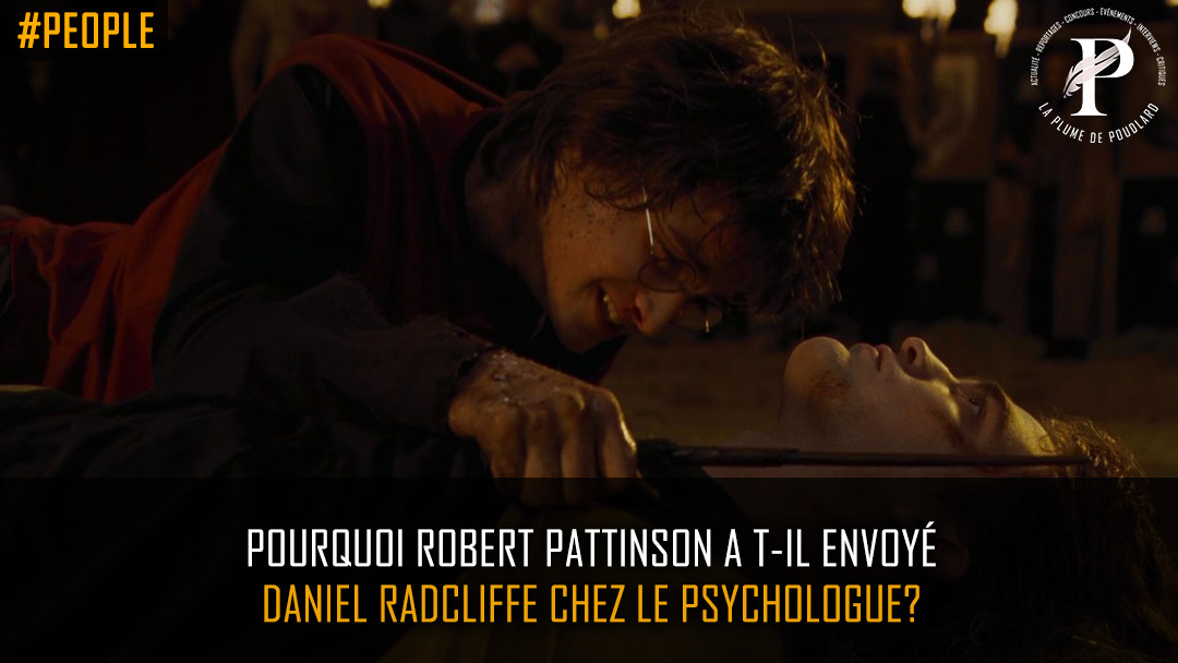 Pourquoi Robert Pattinson a-t-il envoyé Daniel Radcliffe voir une psychologue ?