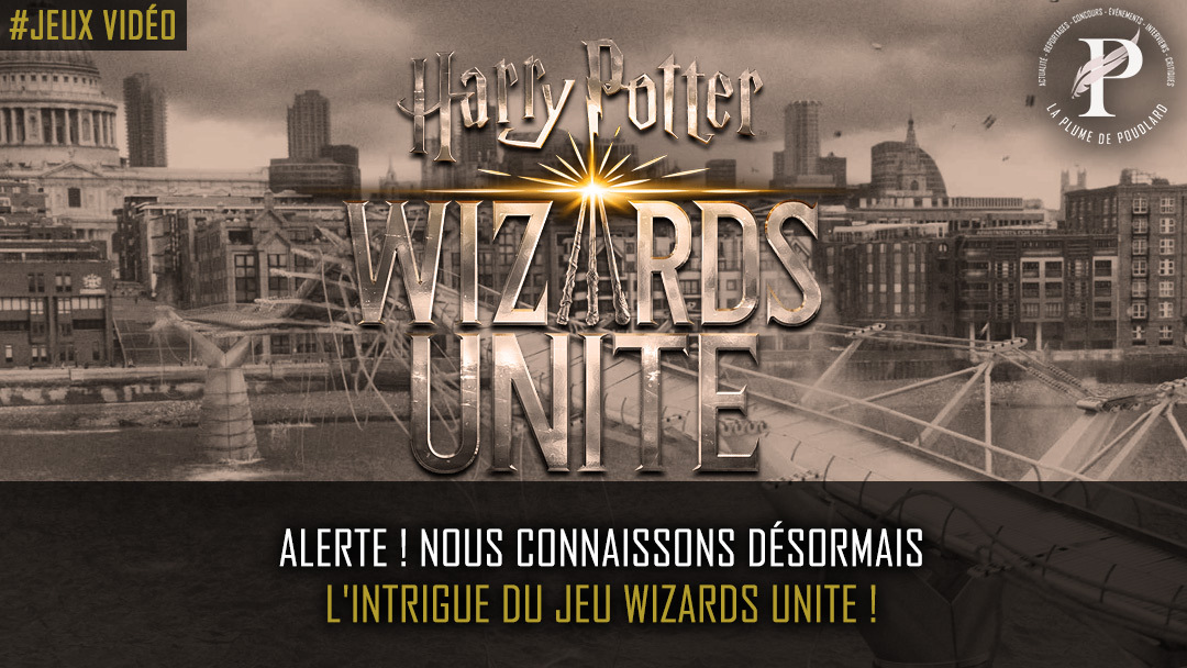 Alerte ! Nous connaissons désormais l'intrigue du jeu Wizards Unite !