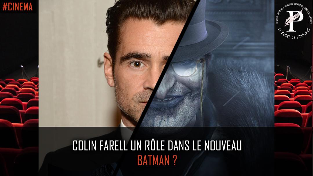 Colin Farell : un rôle dans le nouveau Batman ?