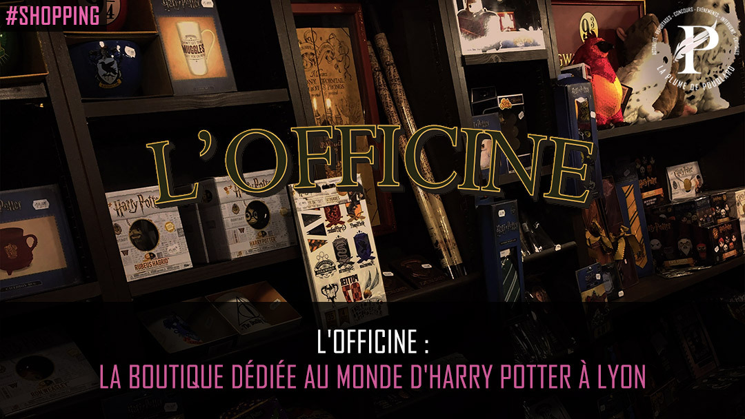 La Boutique dédiée à Harry Potter : L'Officine à Lyon