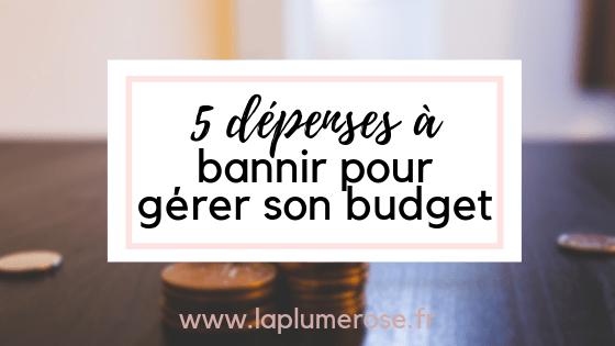 5 dépenses à bannir pour gérer son budget