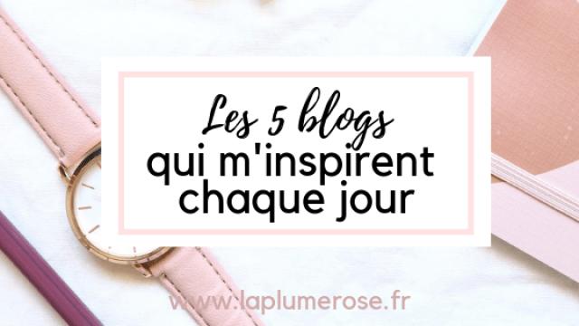 Les 5 blogs qui m'inspirent chaque jour