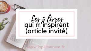 Les 5 livres qui m'inspirent (article invité)