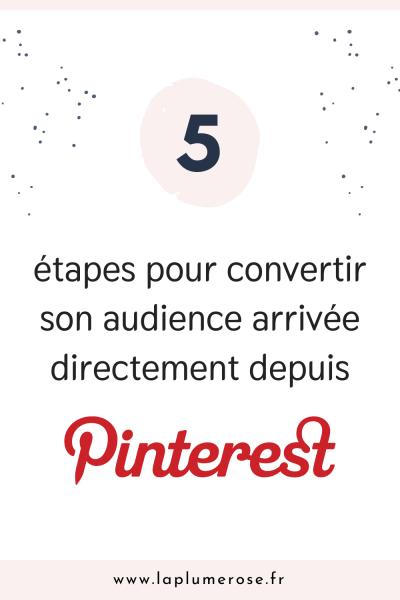 5 étapes pour convertir son audience arrivée directement depuis Pinterest