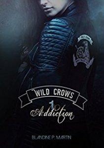 Mon avis Wild Crows: Addiction Blandine P Martin