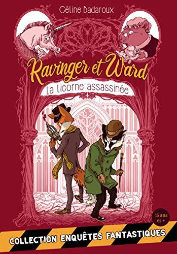 les aventures extraordinaires de Ravinger et WardLa licorne assassinée de Céline Badaroux