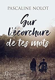 l'écorchure de tes mots de Pascaline Nolot
