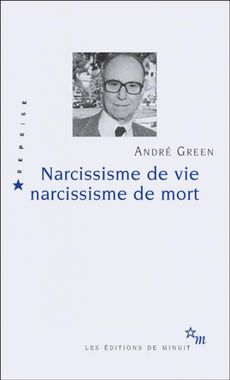 Narcissisme de vie Narcissisme de mort André Green