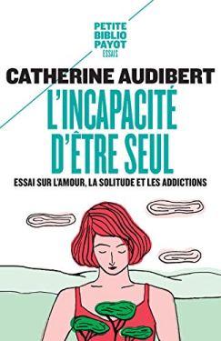 L'incapacité d'être seul Catherine Audibert