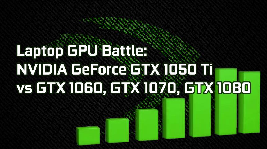 Laptop GPUs battle: NVIDIA GeForce GTX 1050 Ti vs GTX 1050, GTX 1060