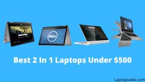 10 Best 2 In 1 Laptops Under $500
