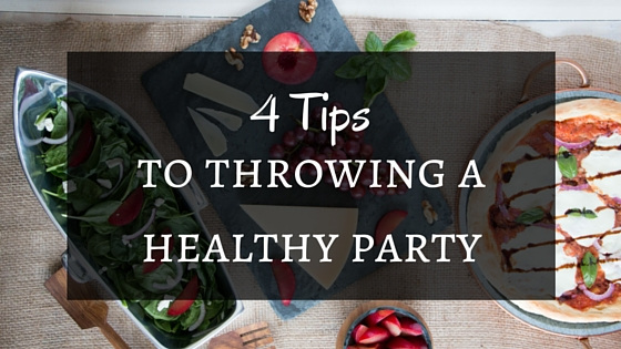 4 Tips to Throwing a Healthy Party