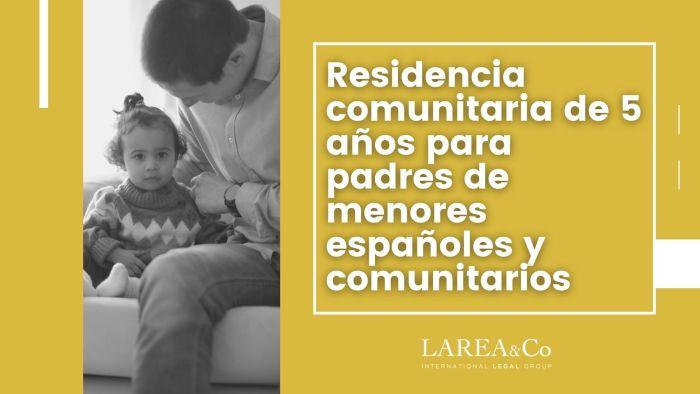 Residencia comunitaria de 5 años para padres de menores españoles y comunitarios