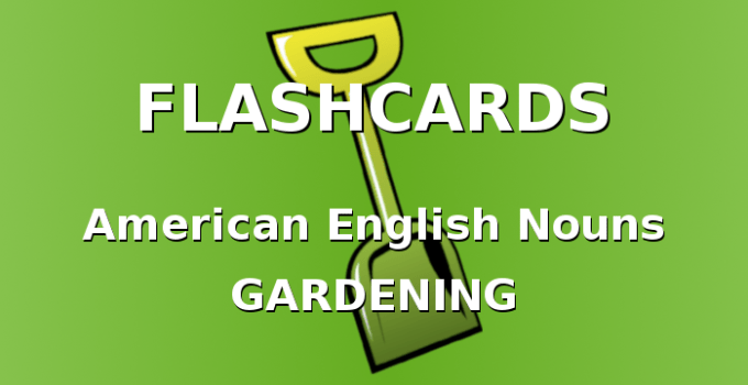 American English Flashcards. Nouns with garden tools.