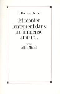 Revue : Et Monter Lentement dans un immense Amour... - Katherine Pancol